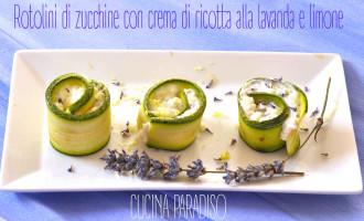 Rotolini di zucchine con crema di ricotta alla lavanda e limone