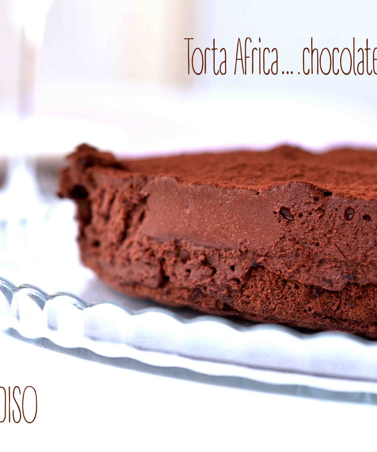 Torta Africa….chocolate addicted only!