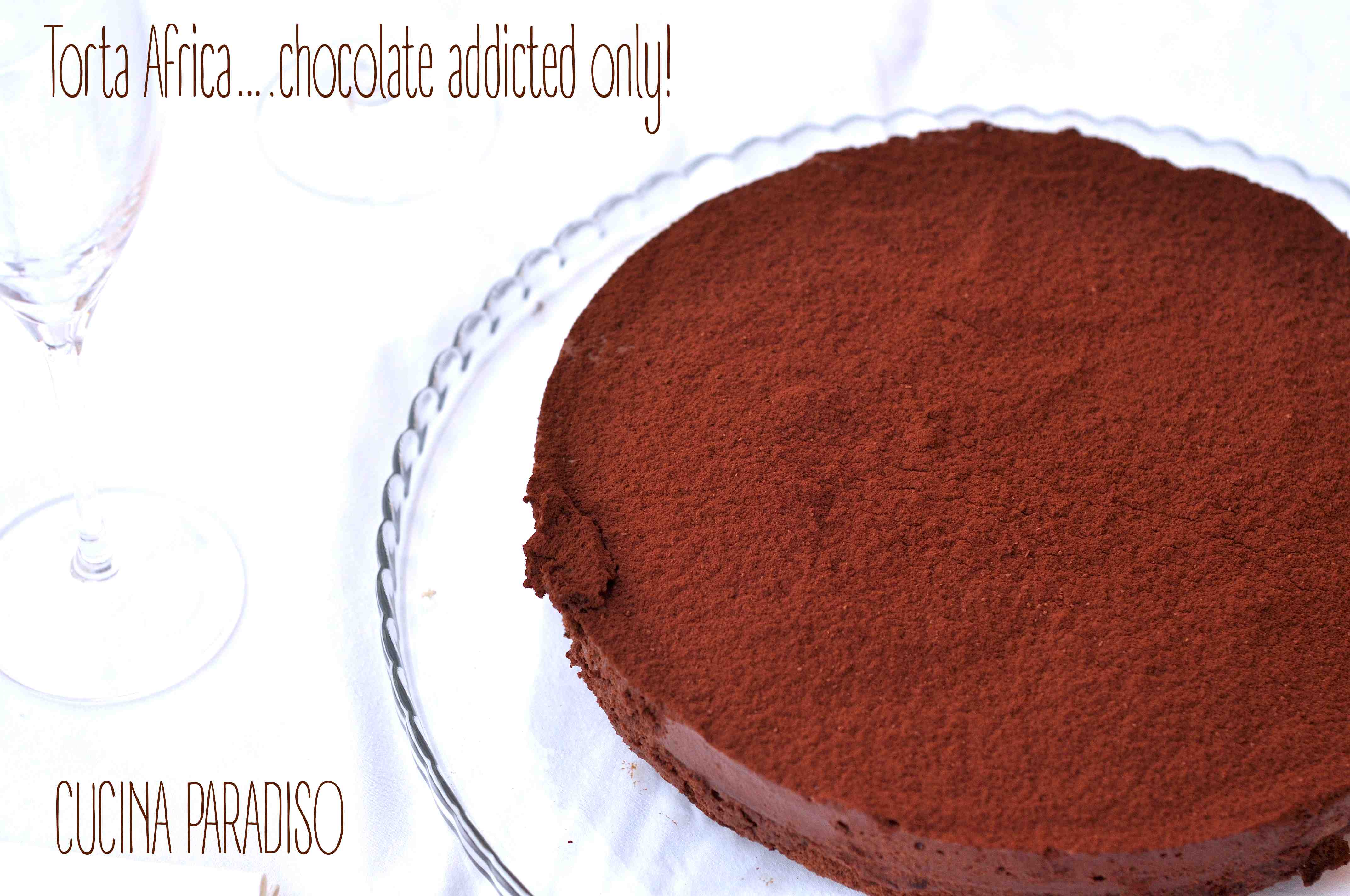 Torta Africa….chocolate addicted only!2