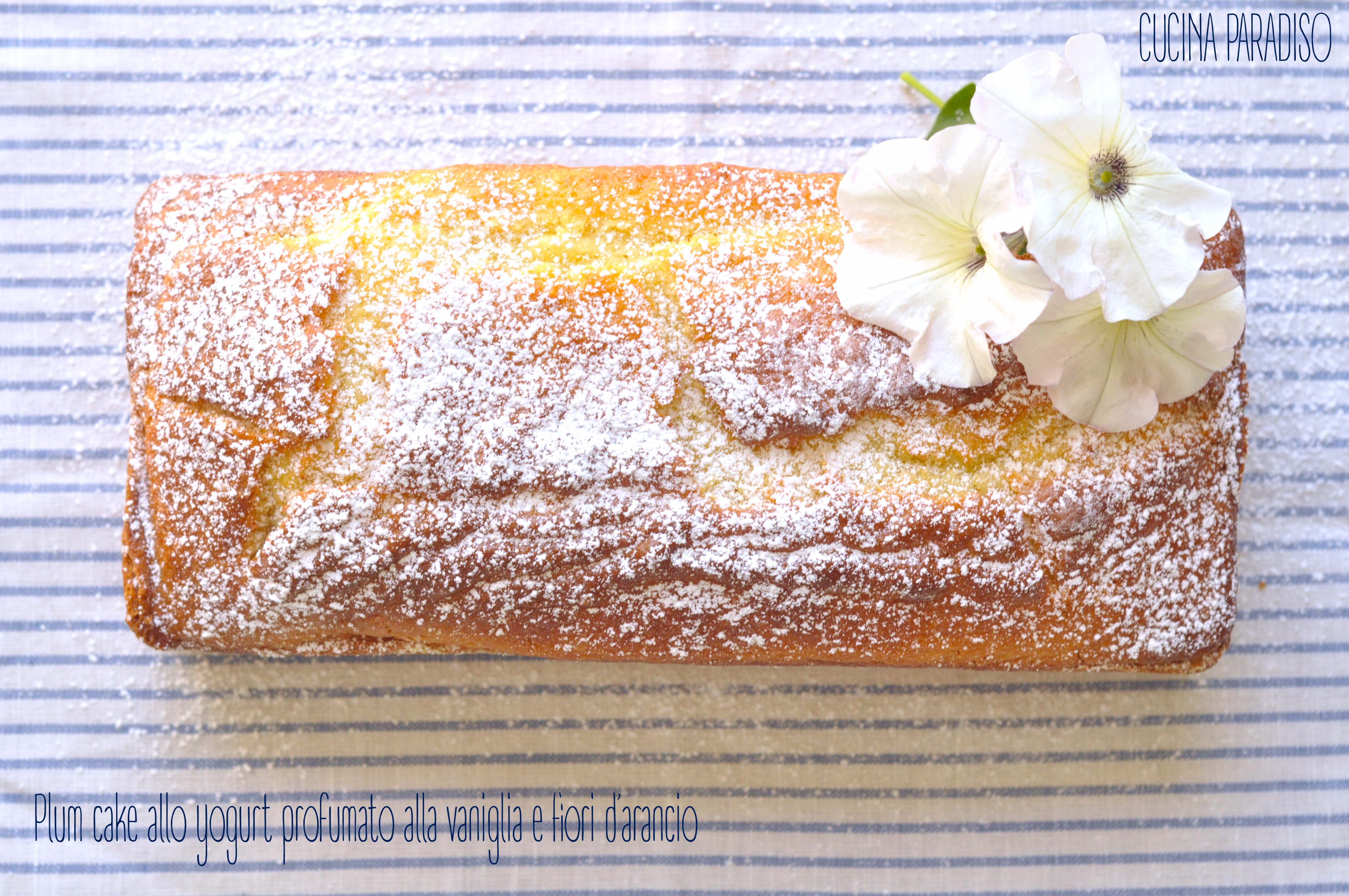 Plum cake allo yogurt profumato alla vaniglia e fiori d'arancio