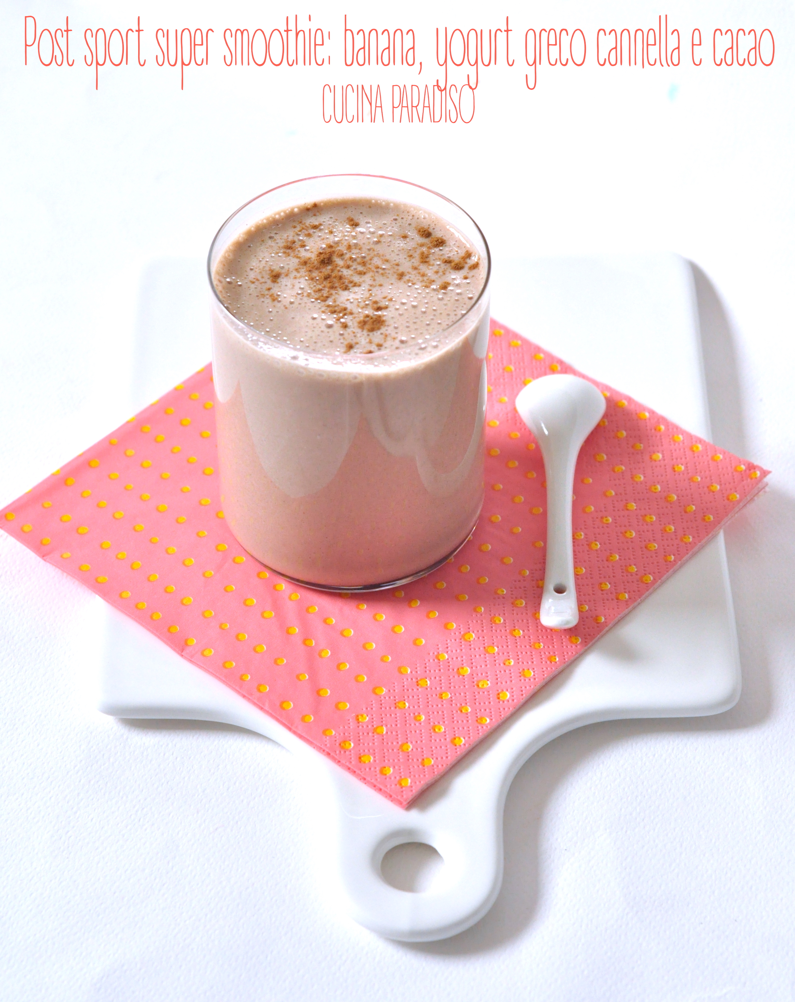 Post sport super smoothie- banana, yogurt greco cannella e cacao3
